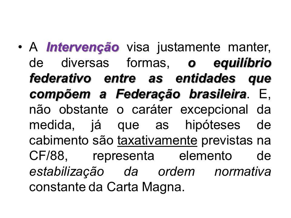 A Intervenção visa justamente manter, de diversas formas, o equilíbrio federativo entre as entidades que compõem a Federação brasileira.