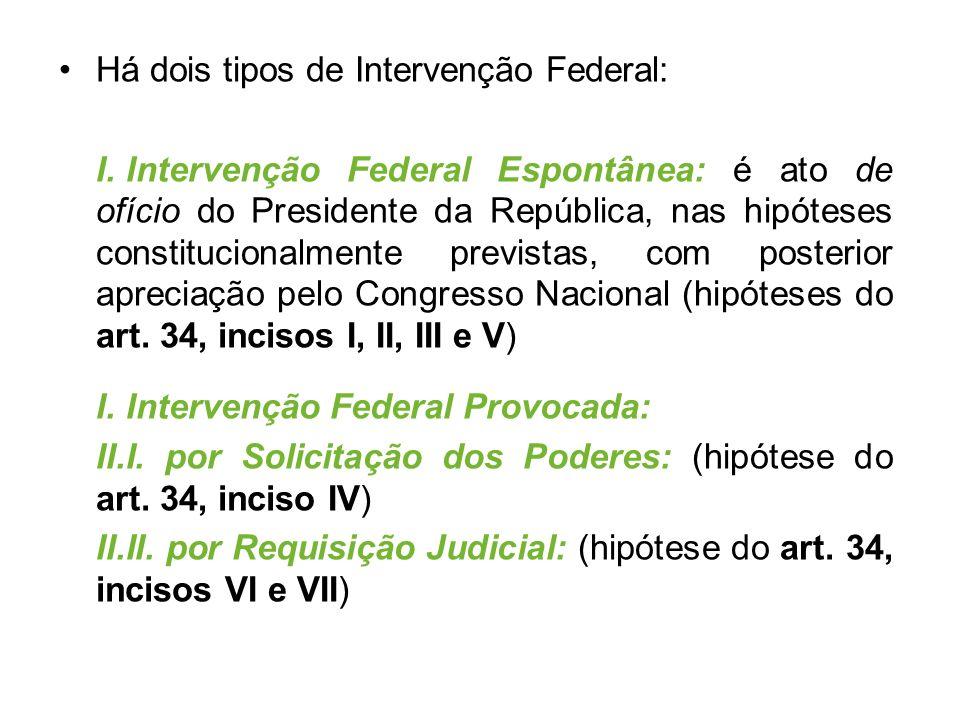 Há dois tipos de Intervenção Federal: