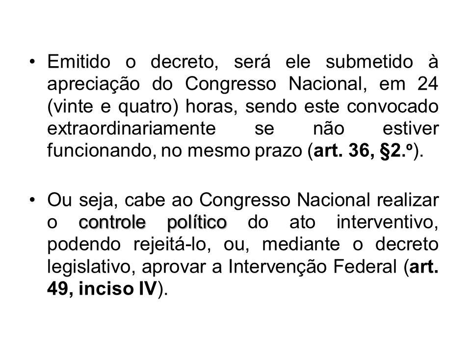 Emitido o decreto, será ele submetido à apreciação do Congresso Nacional, em 24 (vinte e quatro) horas, sendo este convocado extraordinariamente se não estiver funcionando, no mesmo prazo (art. 36, §2.º).