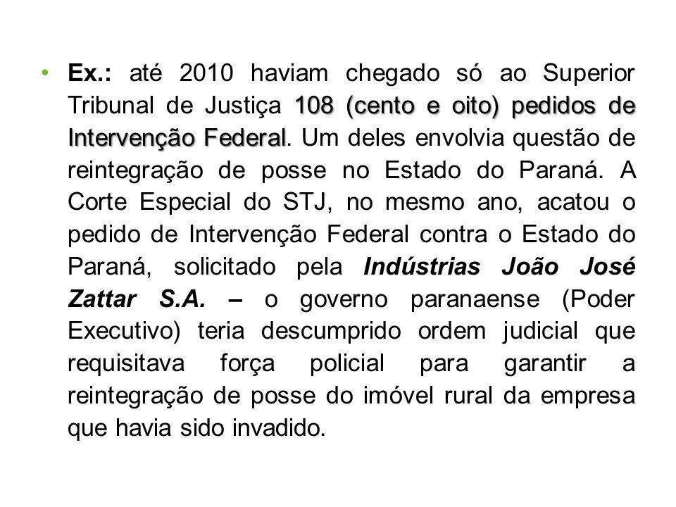 Ex.: até 2010 haviam chegado só ao Superior Tribunal de Justiça 108 (cento e oito) pedidos de Intervenção Federal.