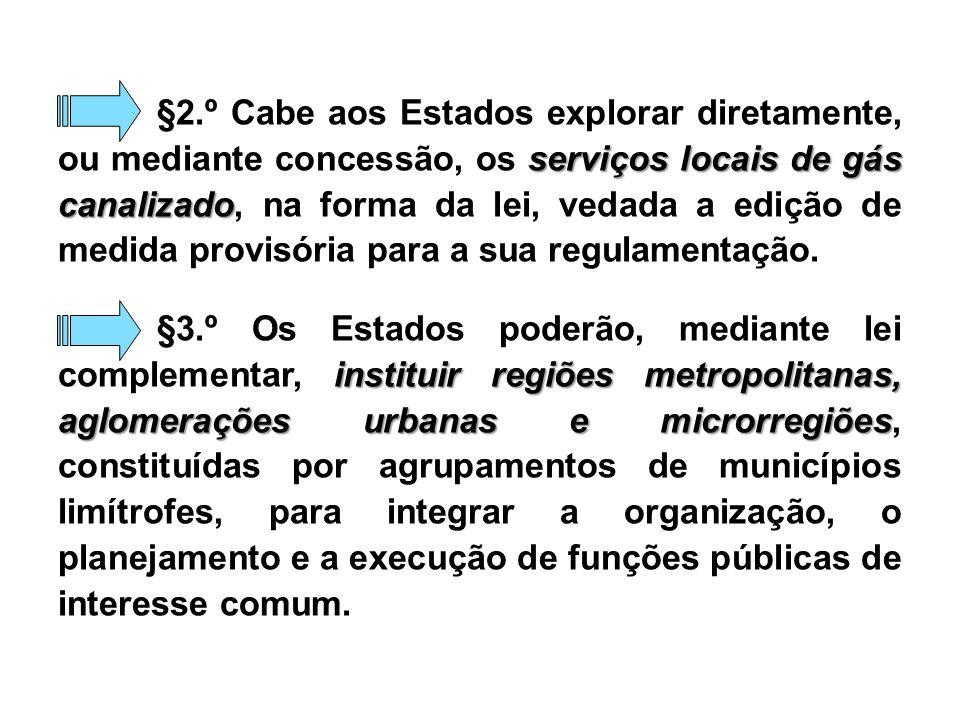 §2.º Cabe aos Estados explorar diretamente, ou mediante concessão, os serviços locais de gás canalizado, na forma da lei, vedada a edição de medida provisória para a sua regulamentação.