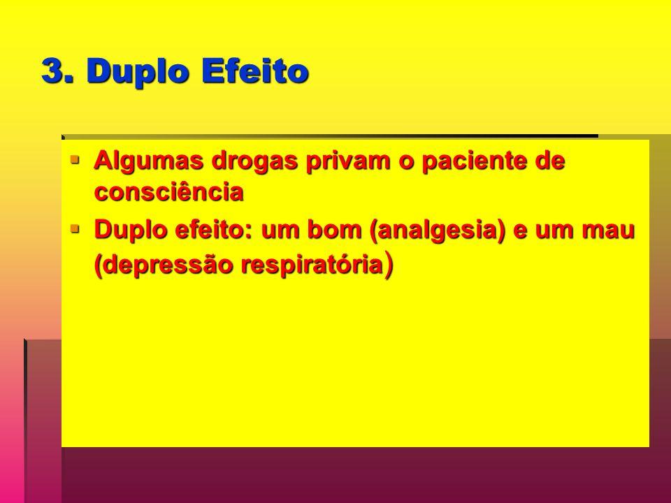 3. Duplo Efeito Algumas drogas privam o paciente de consciência