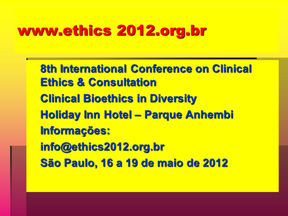 www.ethics 2012.org.br 8th International Conference on Clinical Ethics & Consultation. Clinical Bioethics in Diversity.