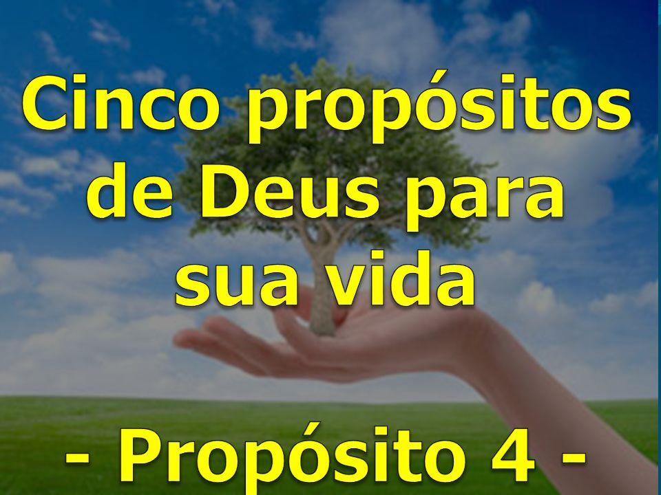Cinco propósitos de Deus para sua vida - Propósito 4 -