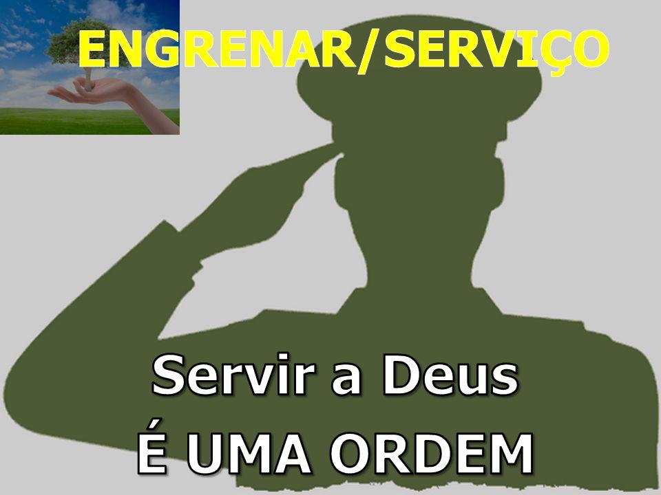 Servir a Deus É UMA ORDEM