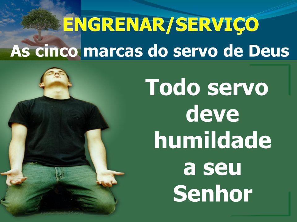 Todo servo deve humildade a seu Senhor
