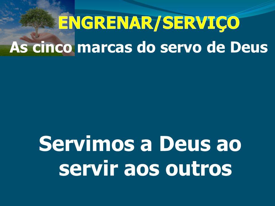 As cinco marcas do servo de Deus Servimos a Deus ao servir aos outros