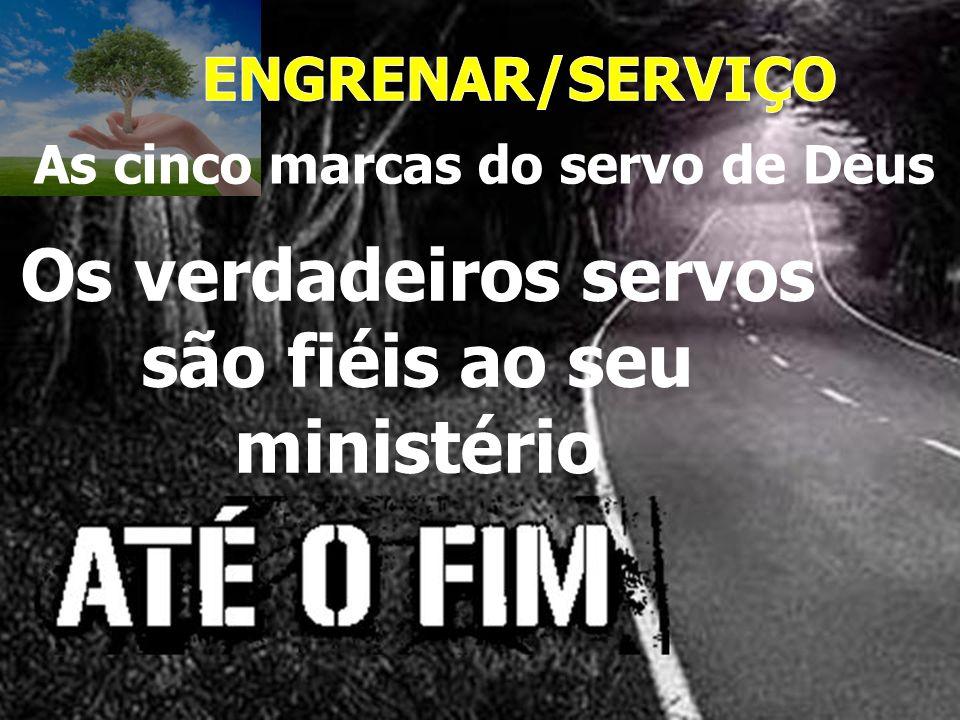 Os verdadeiros servos são fiéis ao seu ministério