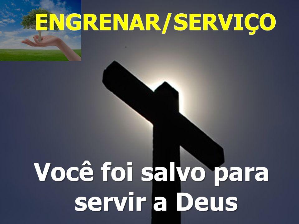 Você foi salvo para servir a Deus