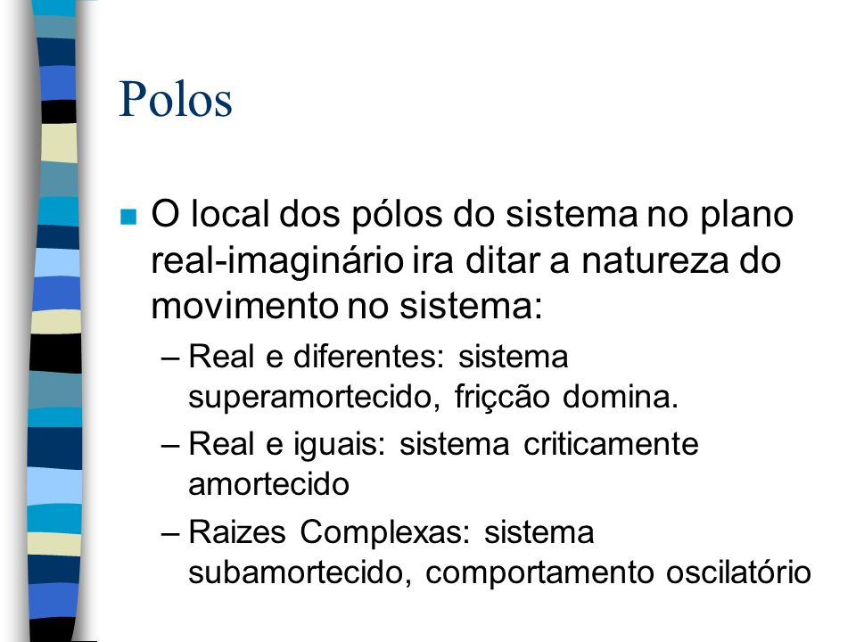 Polos O local dos pólos do sistema no plano real-imaginário ira ditar a natureza do movimento no sistema: