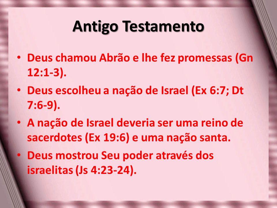 Antigo Testamento Deus chamou Abrão e lhe fez promessas (Gn 12:1-3).