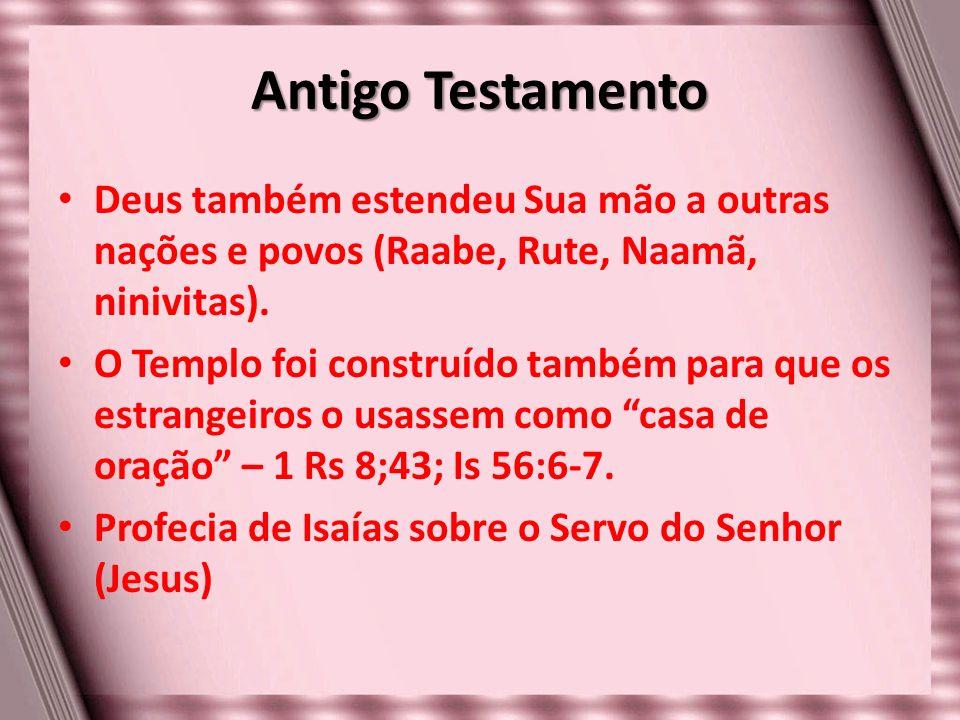 Antigo Testamento Deus também estendeu Sua mão a outras nações e povos (Raabe, Rute, Naamã, ninivitas).