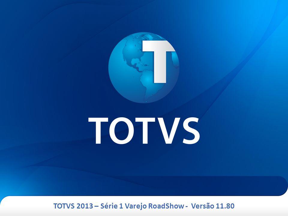 TOTVS 2013 – Série 1 Varejo RoadShow - Versão 11.80