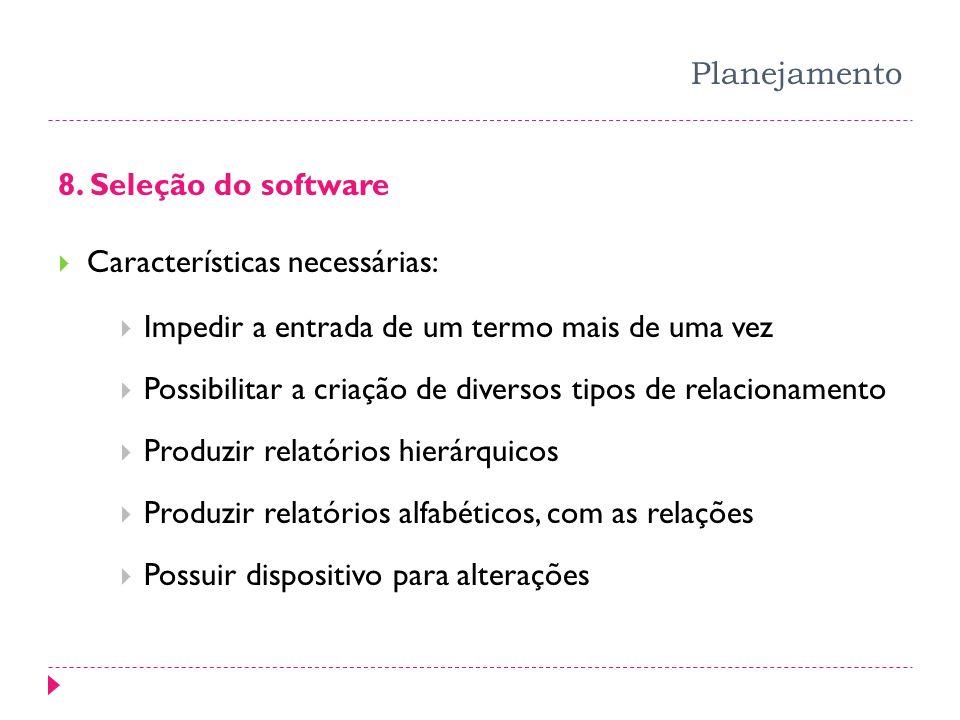 Planejamento 8. Seleção do software. Características necessárias: Impedir a entrada de um termo mais de uma vez.