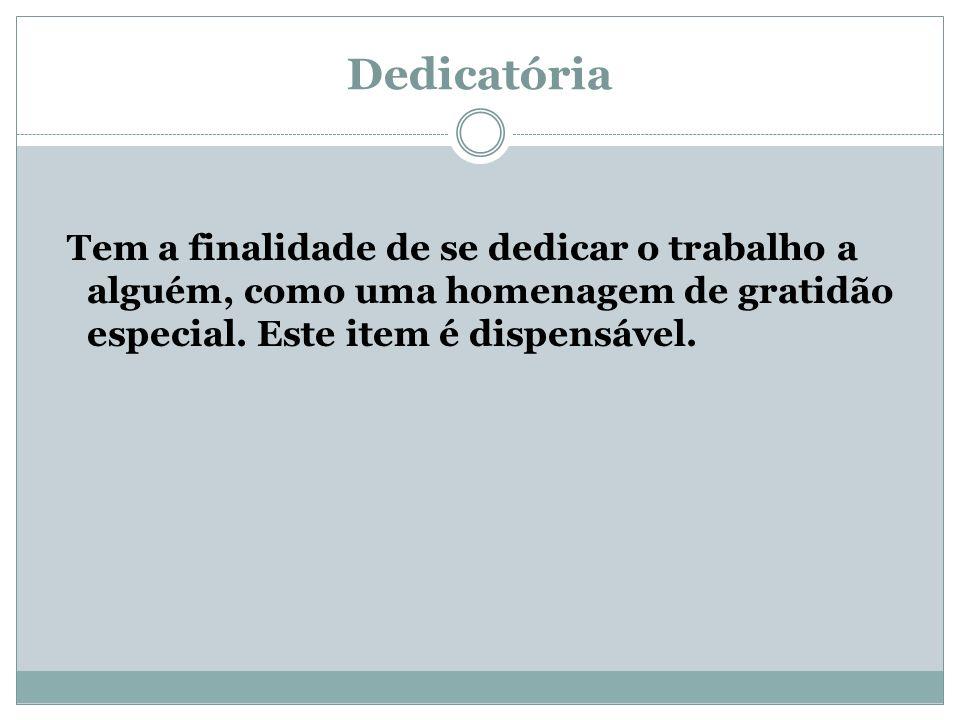 Dedicatória Tem a finalidade de se dedicar o trabalho a alguém, como uma homenagem de gratidão especial.