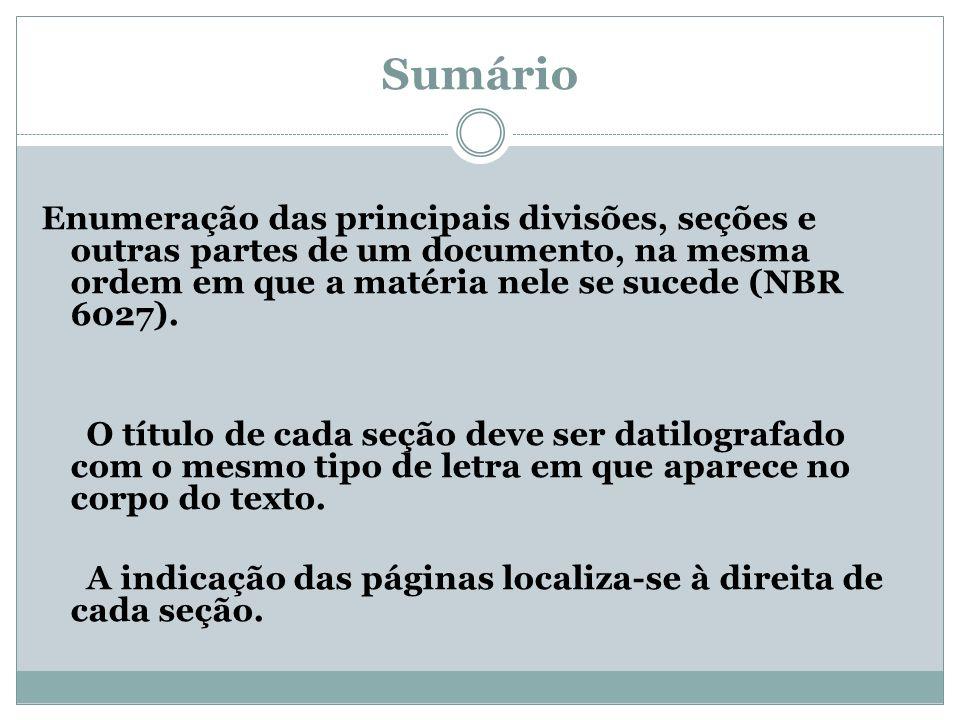Sumário Enumeração das principais divisões, seções e outras partes de um documento, na mesma ordem em que a matéria nele se sucede (NBR 6027).