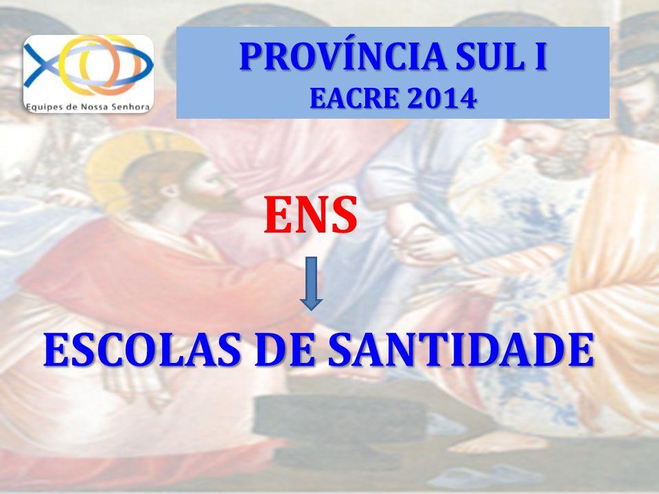 PROVÍNCIA SUL I EACRE 2014 ENS ESCOLAS DE SANTIDADE