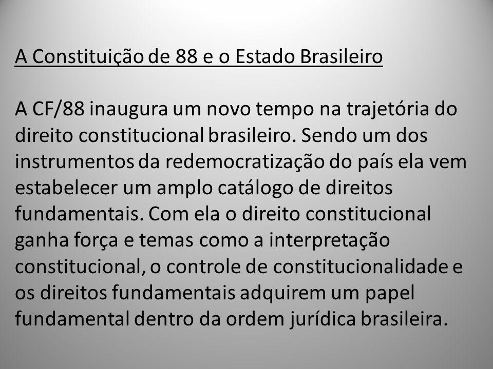 A Constituição de 88 e o Estado Brasileiro A CF/88 inaugura um novo tempo na trajetória do direito constitucional brasileiro.