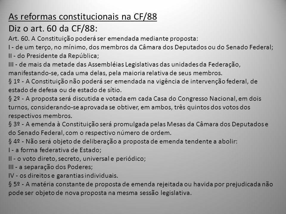 As reformas constitucionais na CF/88 Diz o art. 60 da CF/88: Art. 60