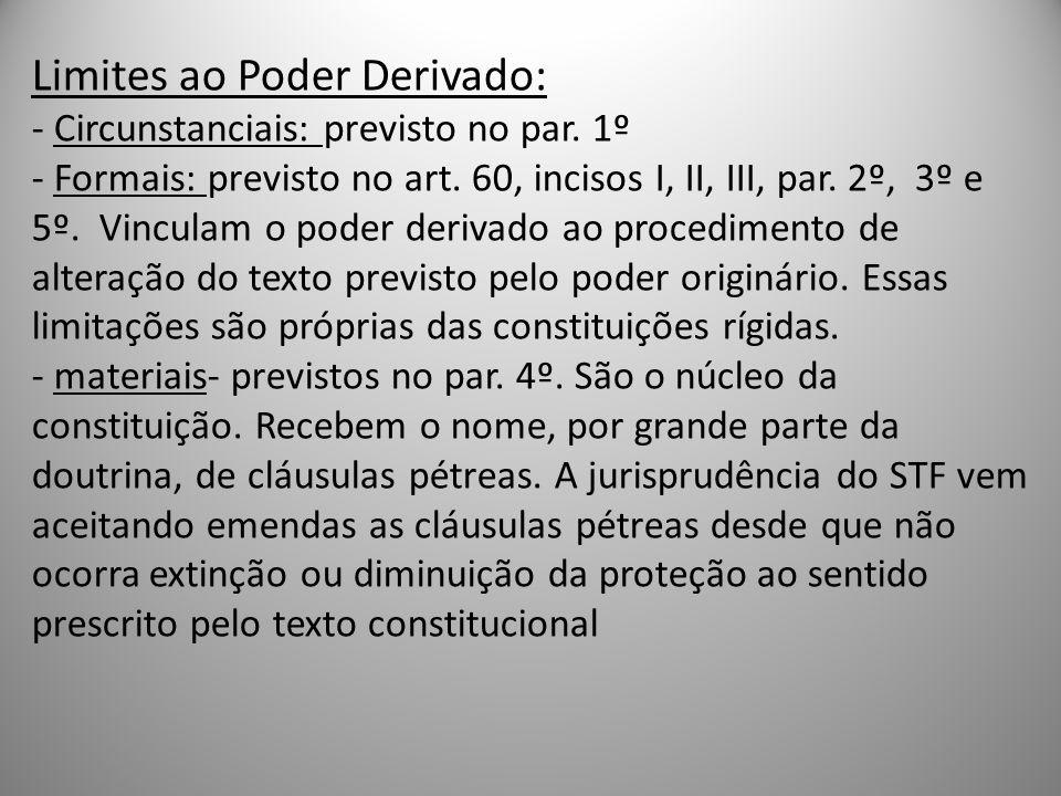 Limites ao Poder Derivado: - Circunstanciais: previsto no par