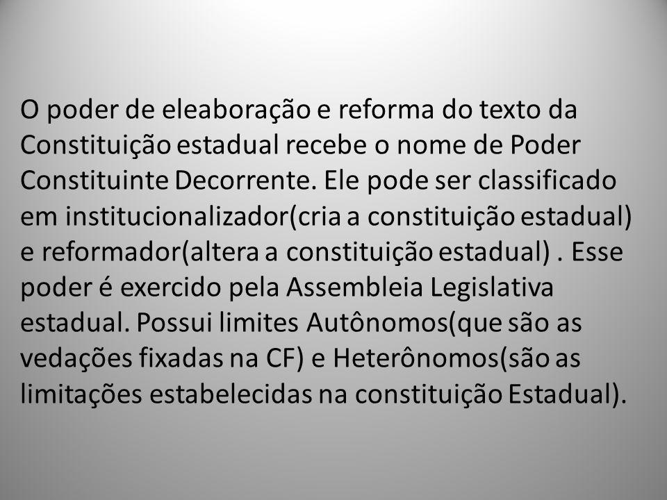 O poder de eleaboração e reforma do texto da Constituição estadual recebe o nome de Poder Constituinte Decorrente.