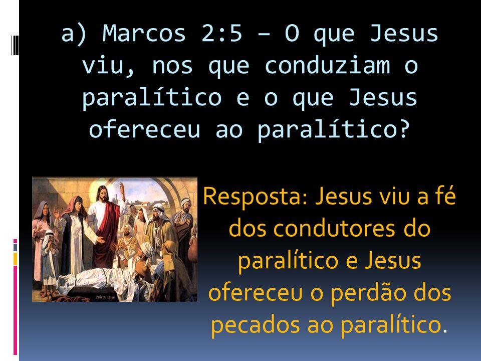 a) Marcos 2:5 – O que Jesus viu, nos que conduziam o paralítico e o que Jesus ofereceu ao paralítico