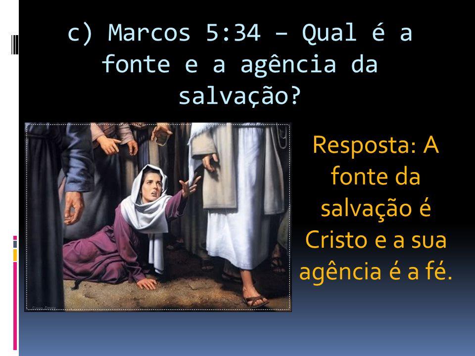 c) Marcos 5:34 – Qual é a fonte e a agência da salvação