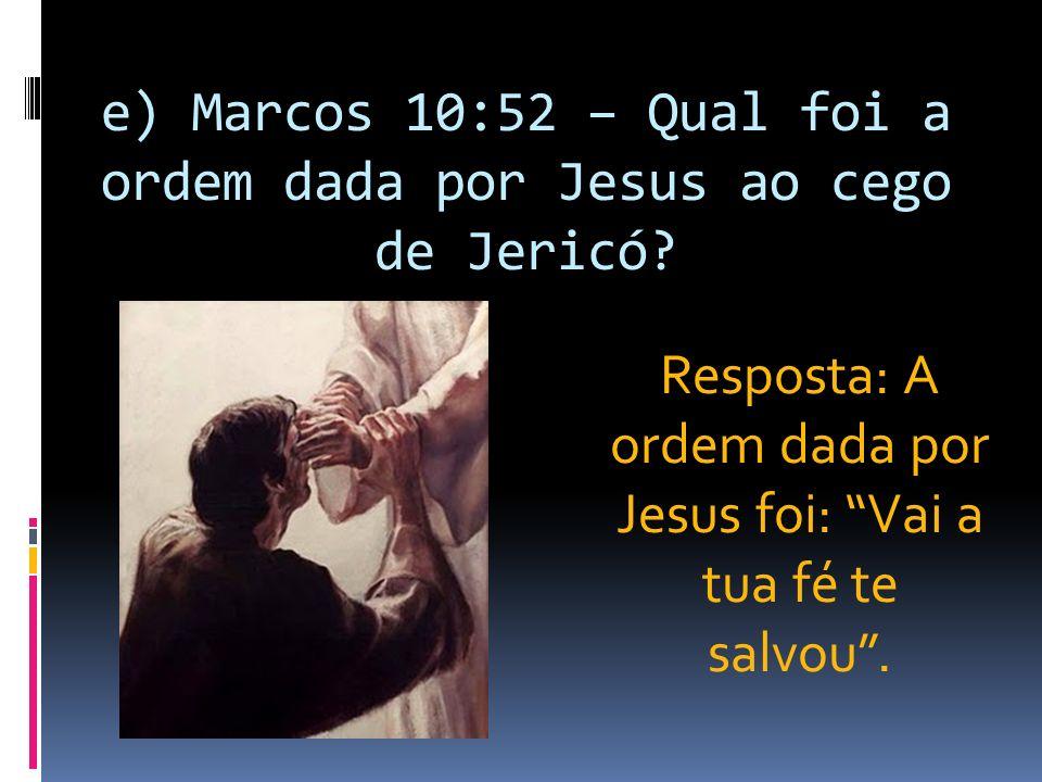 e) Marcos 10:52 – Qual foi a ordem dada por Jesus ao cego de Jericó