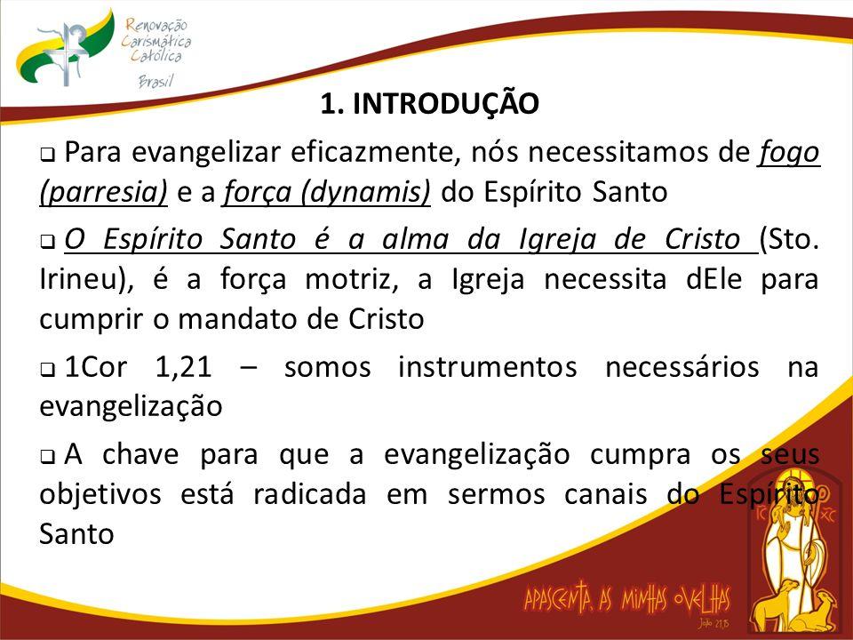 1. INTRODUÇÃO Para evangelizar eficazmente, nós necessitamos de fogo (parresia) e a força (dynamis) do Espírito Santo.