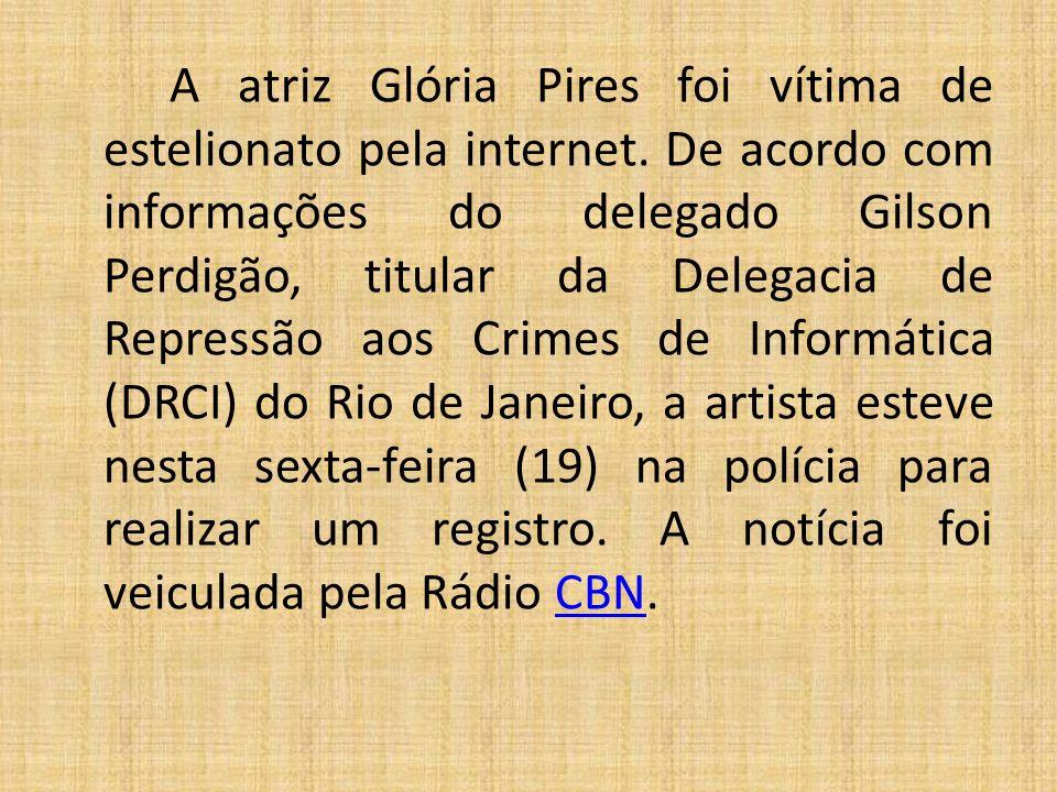 A atriz Glória Pires foi vítima de estelionato pela internet
