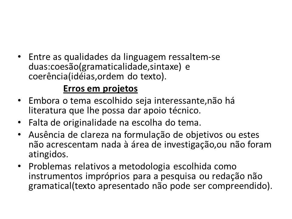 Entre as qualidades da linguagem ressaltem-se duas:coesão(gramaticalidade,sintaxe) e coerência(idéias,ordem do texto).