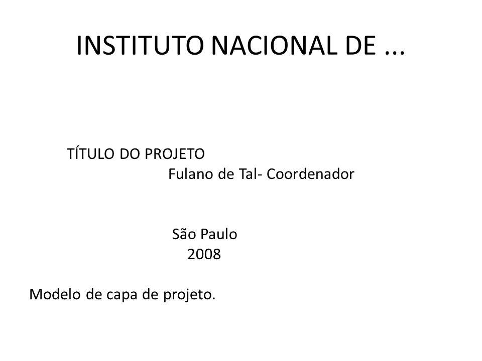 INSTITUTO NACIONAL DE ... TÍTULO DO PROJETO Fulano de Tal- Coordenador