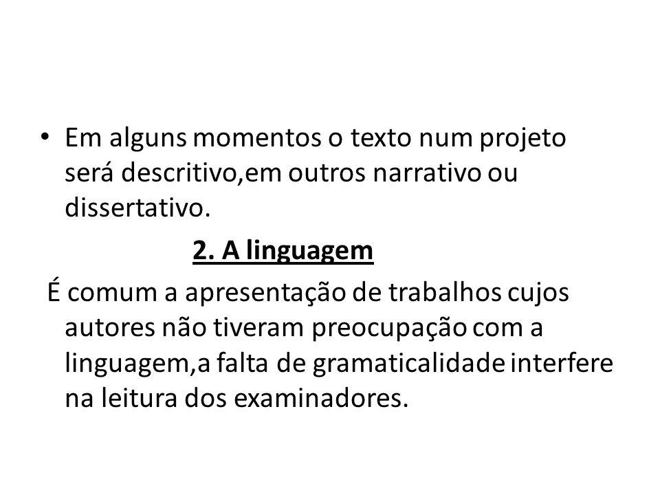 Em alguns momentos o texto num projeto será descritivo,em outros narrativo ou dissertativo.