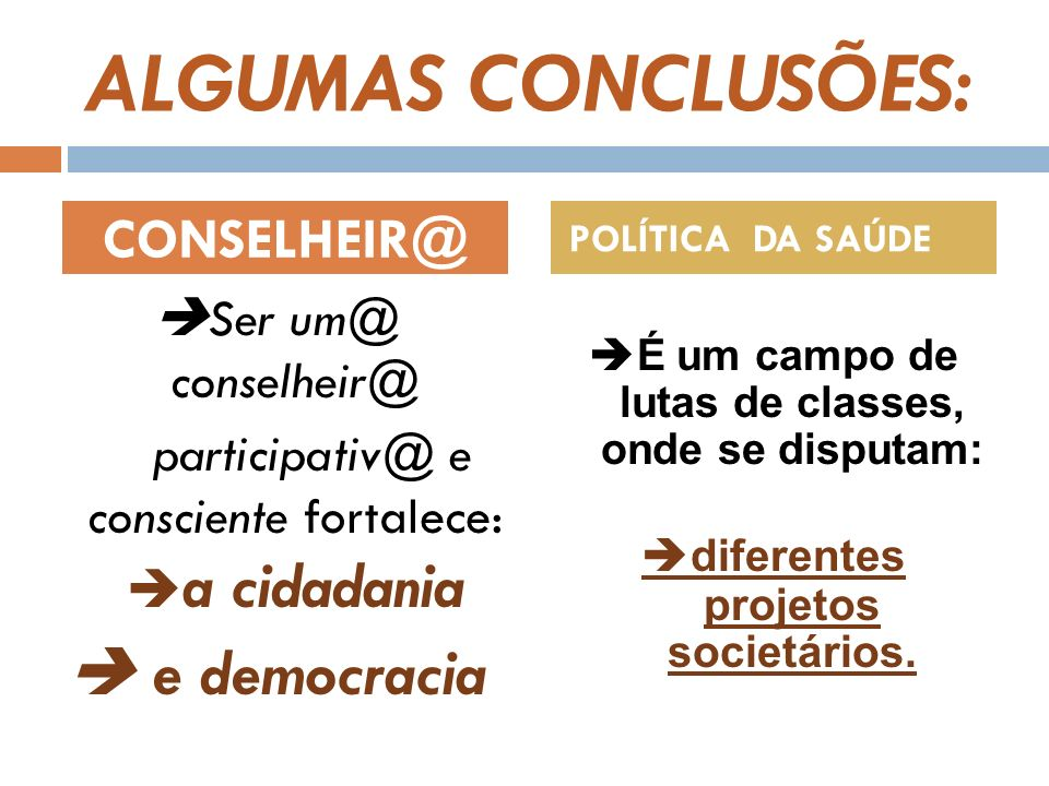 ALGUMAS CONCLUSÕES:  e democracia CONSELHEIR@ Ser um@ conselheir@