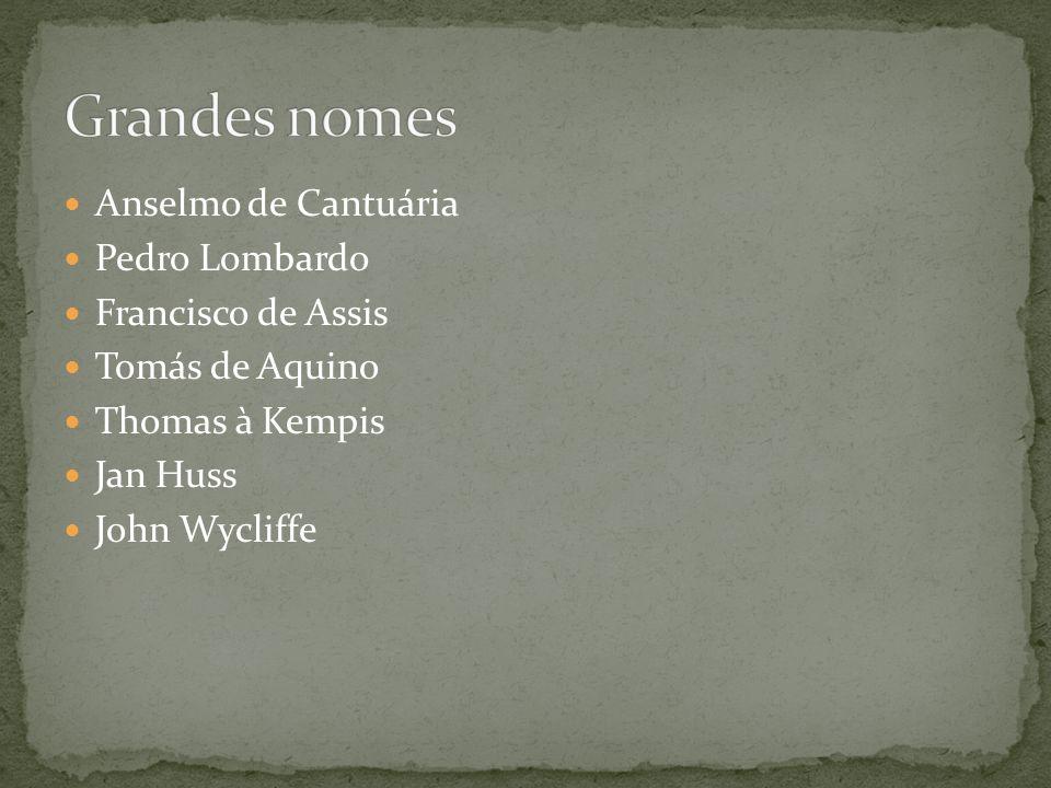 Grandes nomes Anselmo de Cantuária Pedro Lombardo Francisco de Assis