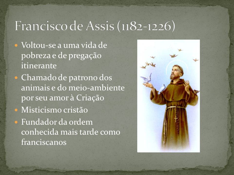 Francisco de Assis (1182-1226) Voltou-se a uma vida de pobreza e de pregação itinerante.