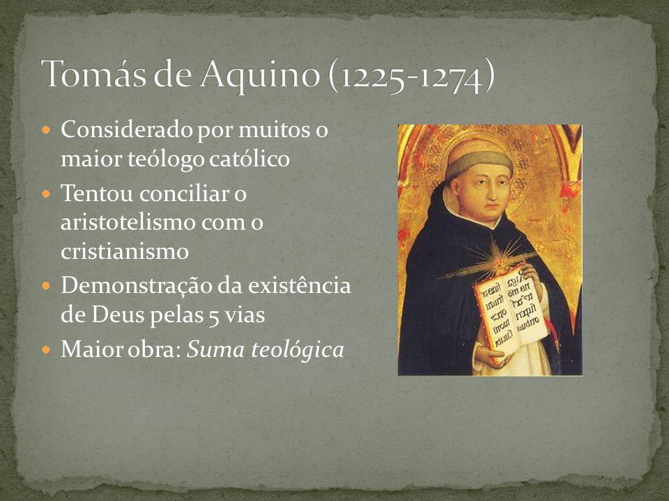 Tomás de Aquino (1225-1274) Considerado por muitos o maior teólogo católico. Tentou conciliar o aristotelismo com o cristianismo.