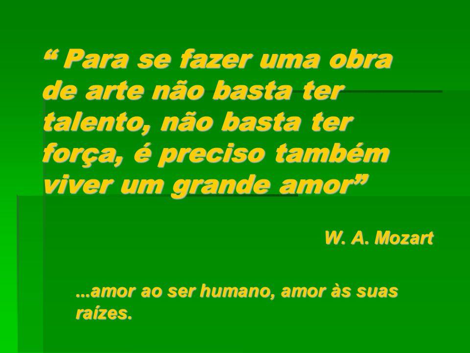 W. A. Mozart ...amor ao ser humano, amor às suas raízes.