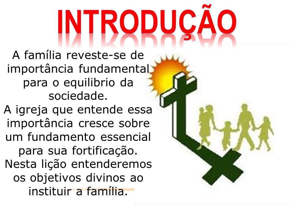 Nesta lição entenderemos os objetivos divinos ao instituir a família.