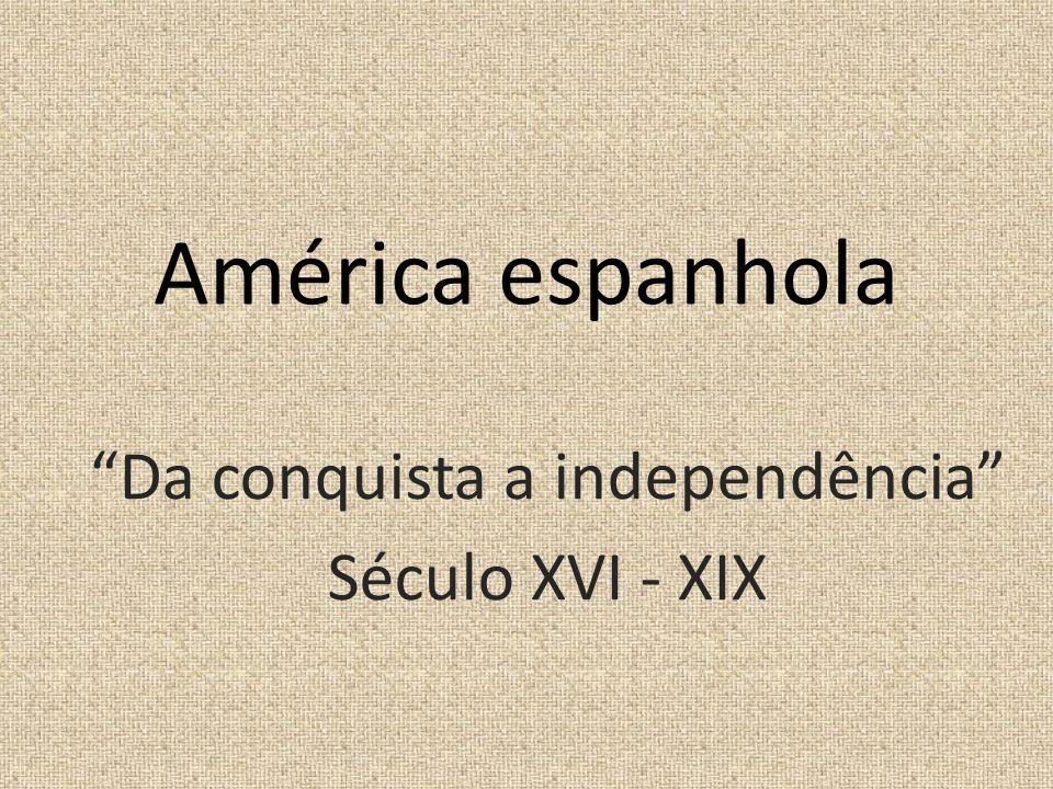Da conquista a independência Século XVI - XIX