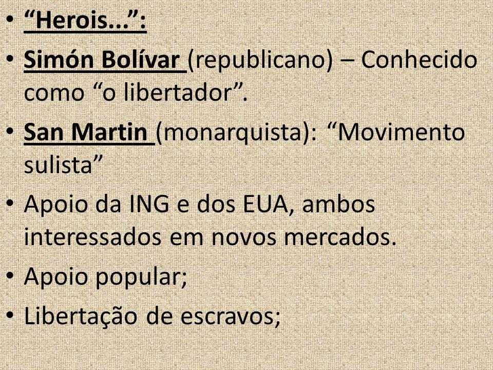 Herois... : Simón Bolívar (republicano) – Conhecido como o libertador . San Martin (monarquista): Movimento sulista