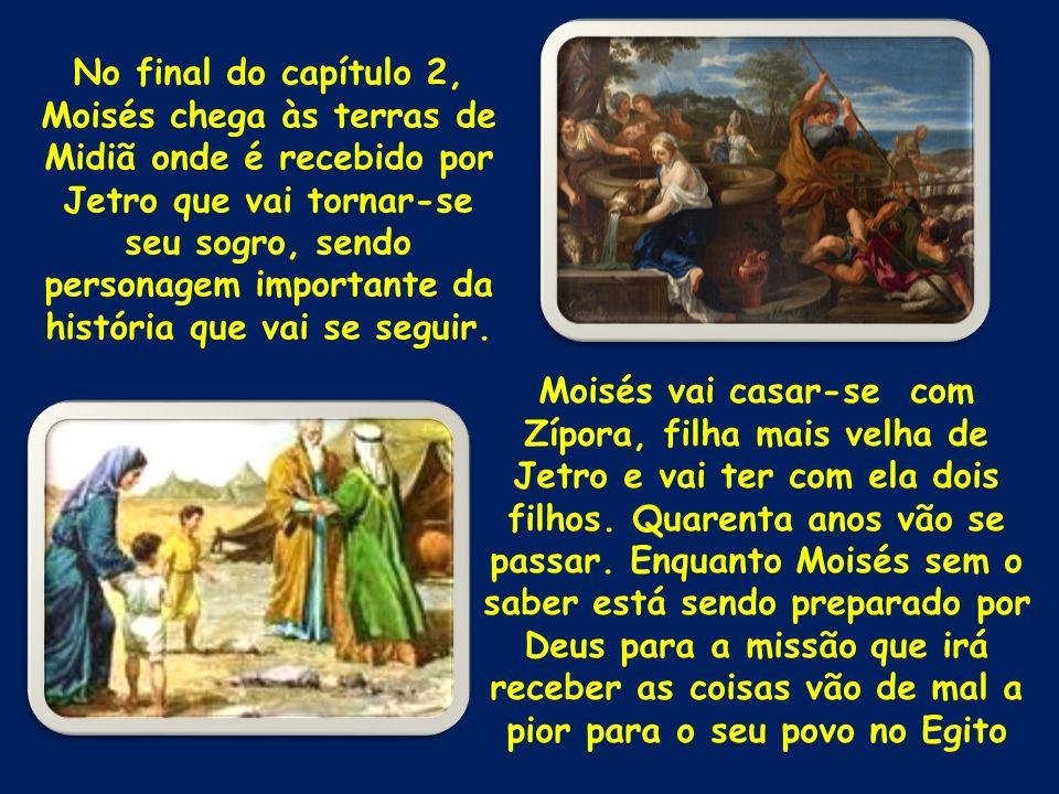 No final do capítulo 2, Moisés chega às terras de Midiã onde é recebido por Jetro que vai tornar-se seu sogro, sendo personagem importante da história que vai se seguir.