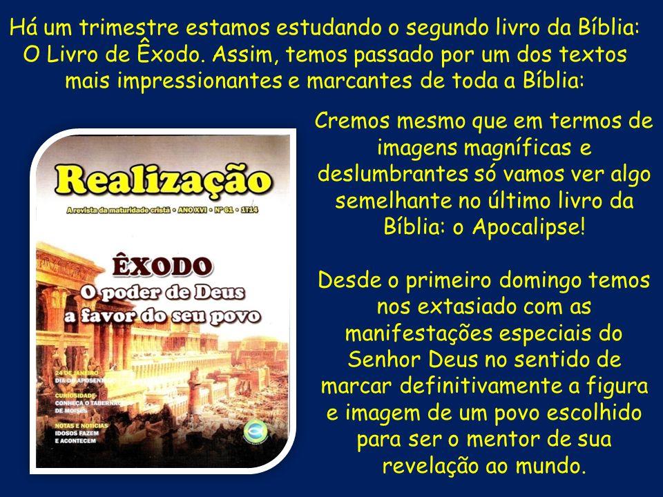 Há um trimestre estamos estudando o segundo livro da Bíblia: O Livro de Êxodo. Assim, temos passado por um dos textos mais impressionantes e marcantes de toda a Bíblia: