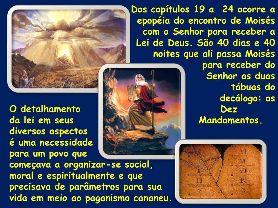 Dos capítulos 19 a 24 ocorre a epopéia do encontro de Moisés com o Senhor para receber a Lei de Deus. São 40 dias e 40 noites que ali passa Moisés