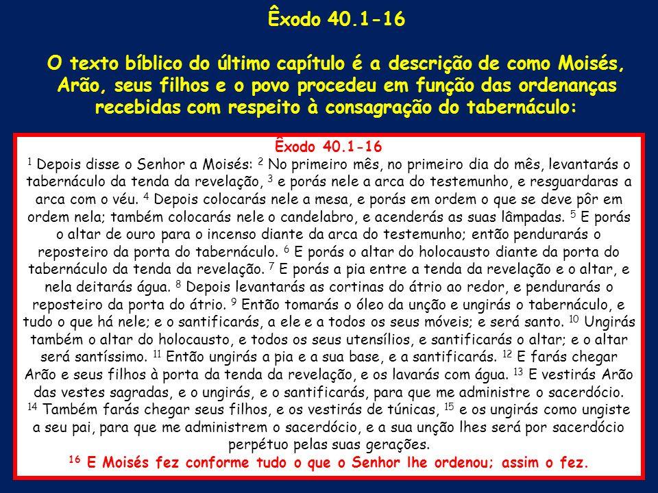 16 E Moisés fez conforme tudo o que o Senhor lhe ordenou; assim o fez.