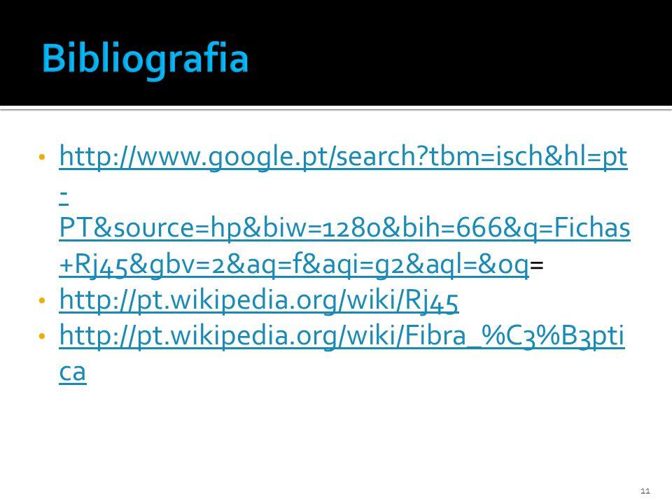 Bibliografia http://www.google.pt/search tbm=isch&hl=pt-PT&source=hp&biw=1280&bih=666&q=Fichas+Rj45&gbv=2&aq=f&aqi=g2&aql=&oq=