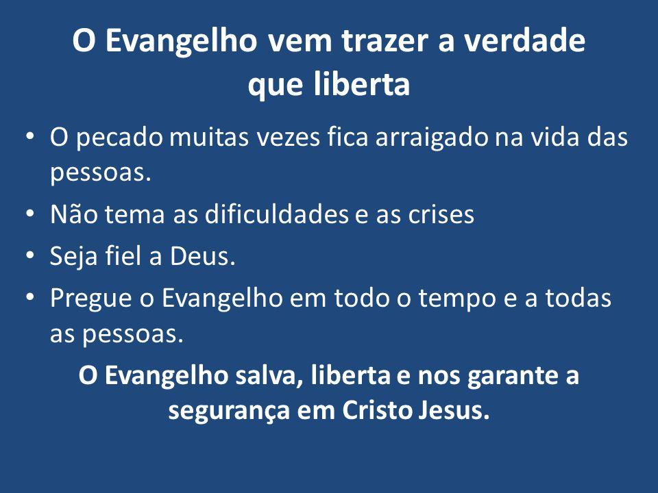 O Evangelho vem trazer a verdade que liberta