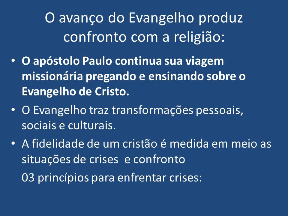 O avanço do Evangelho produz confronto com a religião: