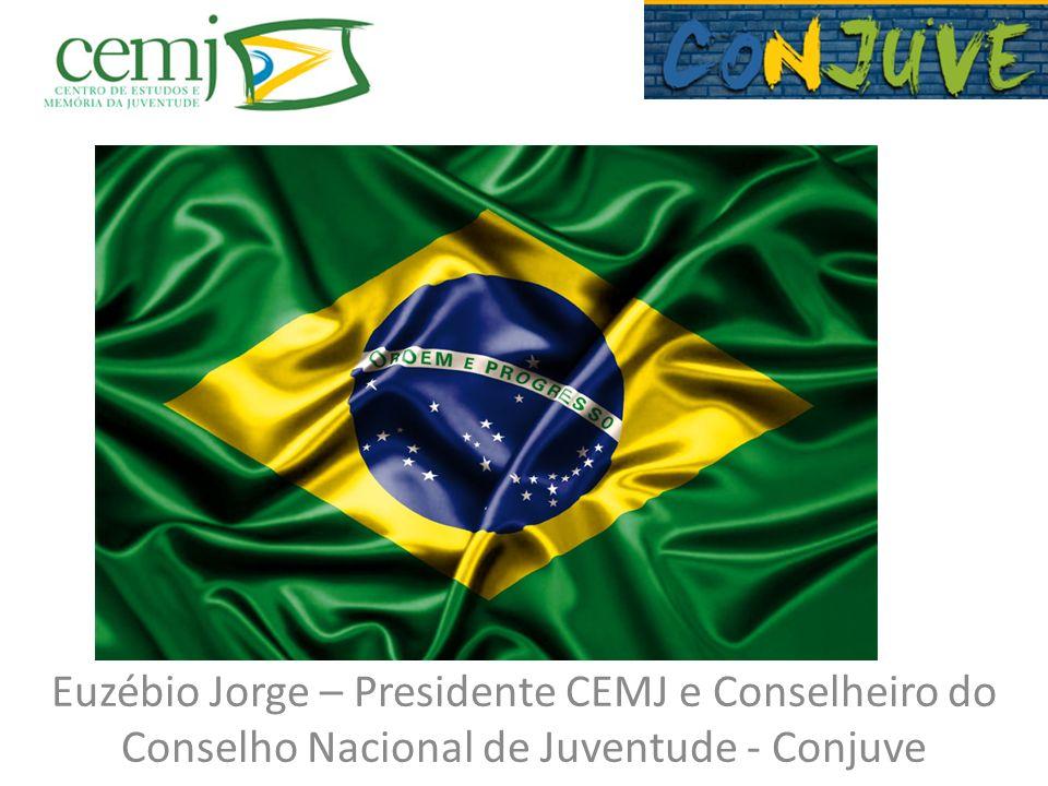 BRASIL Euzébio Jorge – Presidente CEMJ e Conselheiro do Conselho Nacional de Juventude - Conjuve