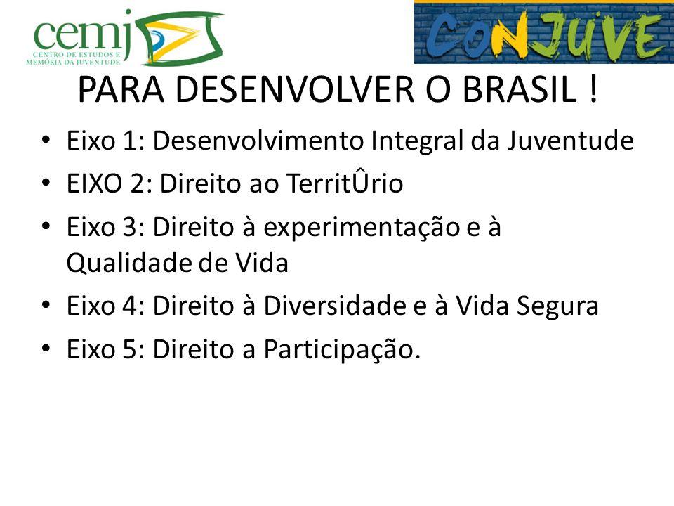 PARA DESENVOLVER O BRASIL !